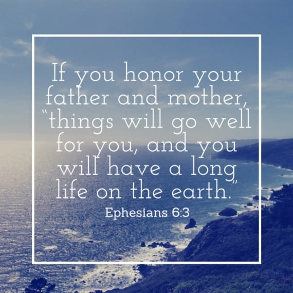 "If you honor your father and mother, ""things will go well for you, and you will have a long life on the earth."""