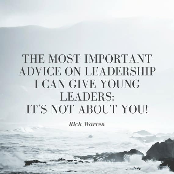 The most important advice on leadership I can give young leaders- It's not about you!
