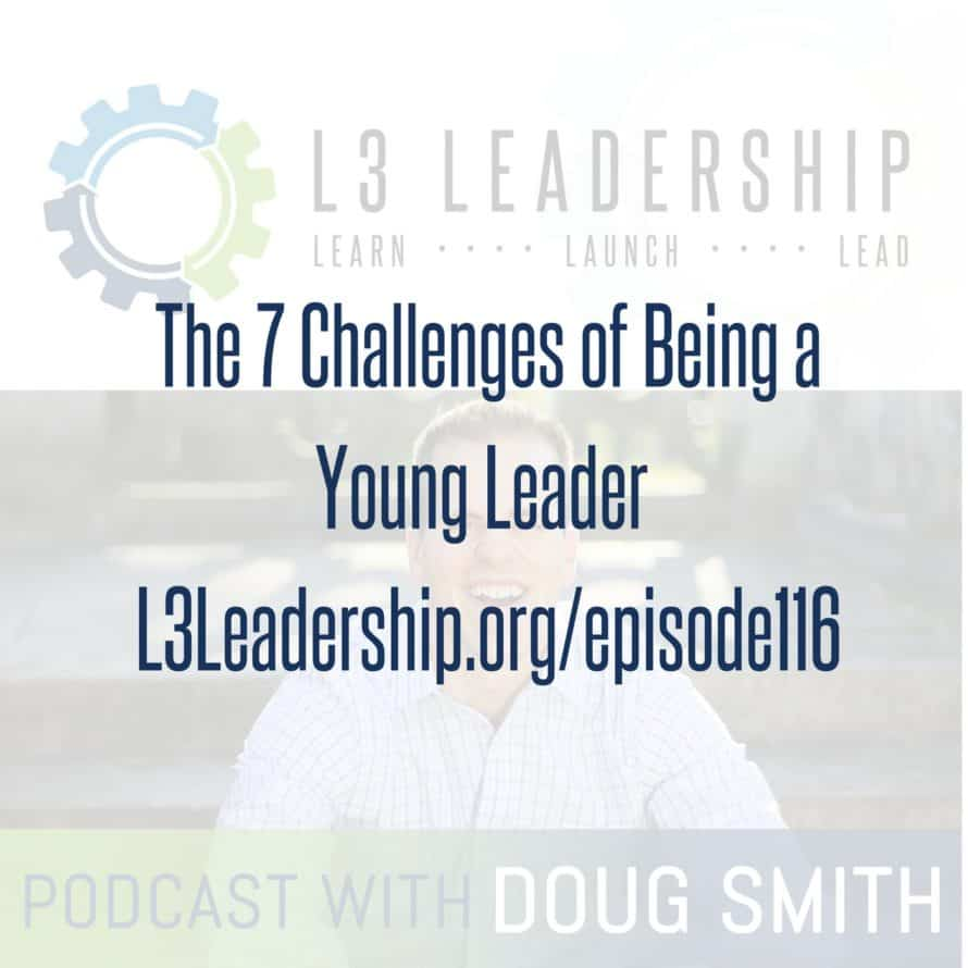 L3 Leadership Podcast Episode #116: 7 Challenges of Being a Young Leader