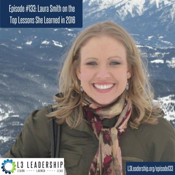 L3 Leadership Podcast Episode #133: Laura Smith on the Top Lessons She Learned in 2016