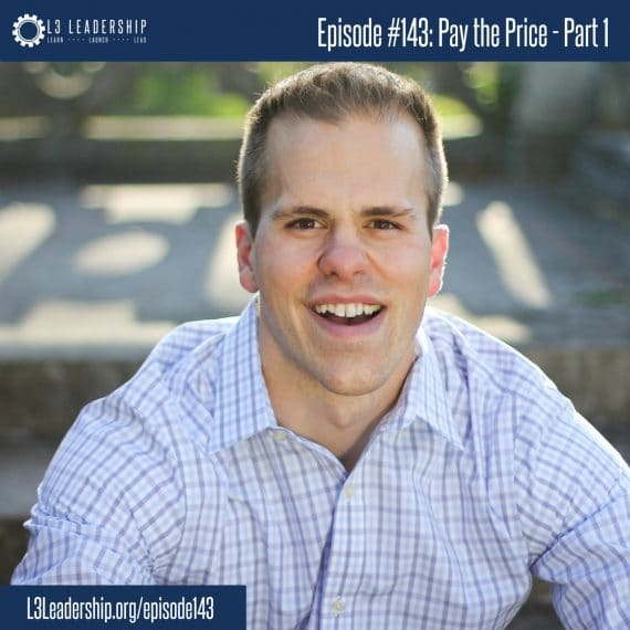 L3 Leadership Podcast Episode #143: Pay the Price - Part 1