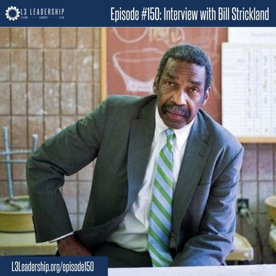 L3 Leadership Podcast Episode #150: Interview with Bill Strickland, Founder of The Bidwell Training Center