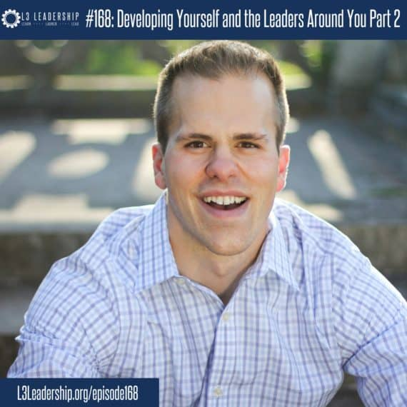 L3 Leadership Podcast Episode #168- Developing Yourself and the Leaders Around You Part 2