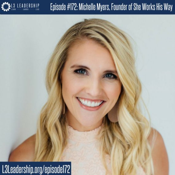 L3 Leadership Podcast Episode #172: Famous at Heaven and at Home with Michelle Myers, Founder of She Works His Way