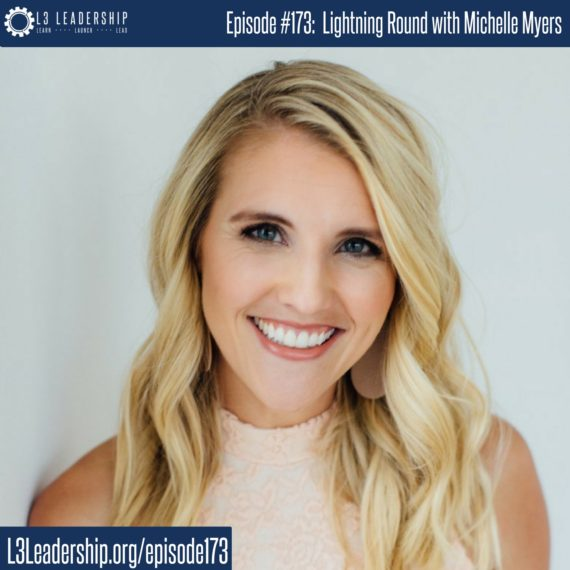 L3 Leadership Podcast Episode #173_ Lightning Round with Michelle Myers, She Works His Way