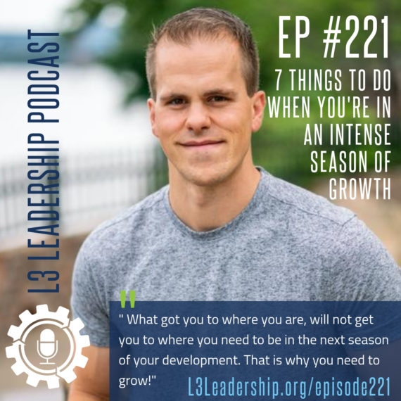 L3 Leadership Podcast Episode #221_ 7 THINGS TO DO WHEN YOU'RE IN AN INTENSE SEASON OF GROWTH