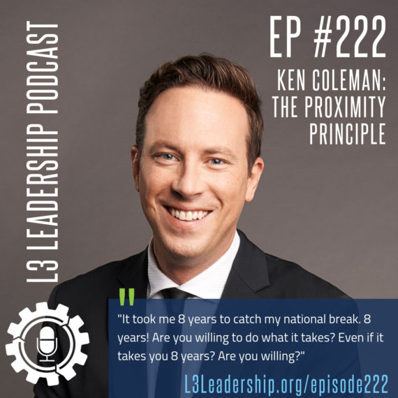 L3 Leadership Podcast Episode #222_ Ken Coleman on The Proximity Principle.jpg