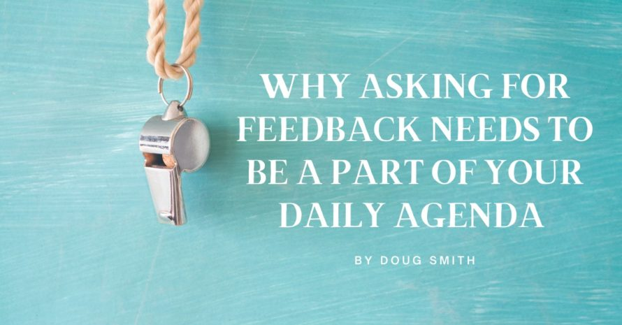 Why Asking for Feedback Needs to be a Part of Your Daily Agenda