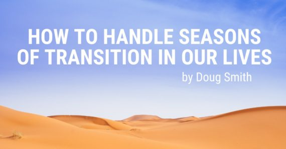 How to Handle Seasons of Transition in Our Lives