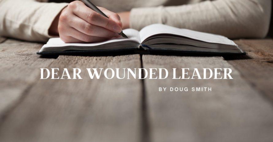 Dear Wounded Leader