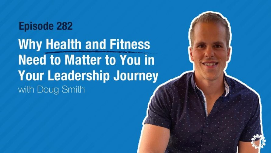 Why Health and Fitness Need to Matter to You in Your Leadership Journey