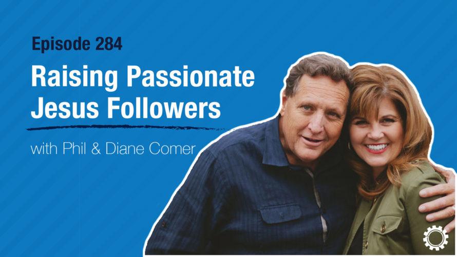 Raising Passionate Jesus Followers with Phil and Diane