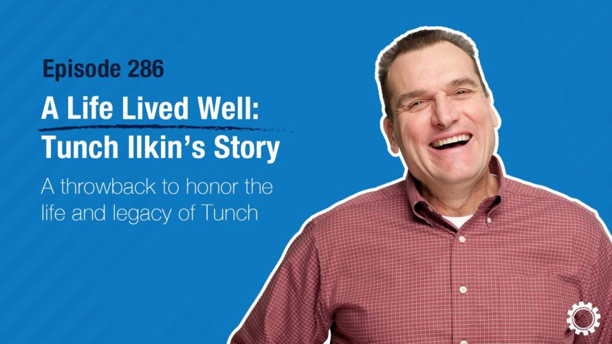Episode 286 - A Life Lived Well - Tunch Ilkin's Story